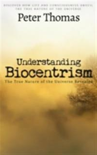 Understanding Biocentrism: The True Nature of the Universe Revealed