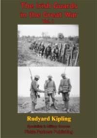 Irish Guards In The Great War - Vol. I. [Illustrated Edition]
