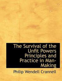 The Survival of the Unfit Powers Principles and Practice in Man-Making