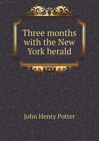Three Months with the New York Herald