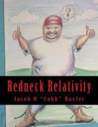 Redneck Relativity: The Hidden Wisdom and Knowledge of the World Around Us as Seen Through the Eyes of a Country Boy