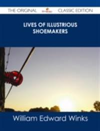 Lives of Illustrious Shoemakers - The Original Classic Edition