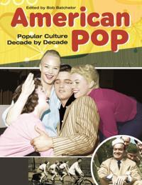 American Pop: Popular Culture Decade by Decade [4 volumes]