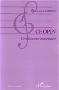 Chopin l'enchanteur autoritaire