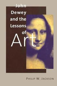 John Dewey and the Lessons of Art