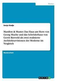Manifest & Muster. Das Haus Am Horn Von Georg Muche Und Das Schroderhaus Von Gerrit Rietveld ALS Zwei Realisierte Architekturvisionen Der Moderne Im Vergleich