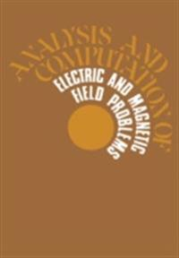 Analysis and Computation of Electric and Magnetic Field Problems