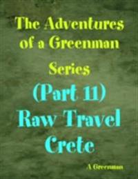 Adventures of a Greenman Series: (Part 11) Raw Travel Crete