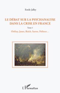 Le debat sur la psychanalyse dans la crise en France (Tome 1)