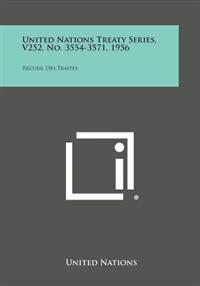 United Nations Treaty Series, V252, No. 3554-3571, 1956: Recueil Des Traites