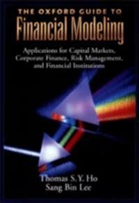 Oxford Guide to Financial Modeling: Applications for Capital Markets, Corporate Finance, Risk Management and Financial Institutions
