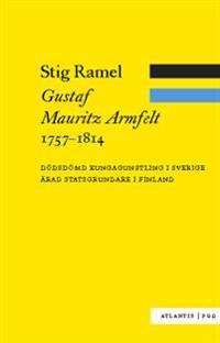 Gustaf Mauritz Armfelt 1757-1814 : dödsdömd kungagunstling i Sverige, ärad statsgrundare i Finland