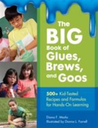 BIG Book of Glues, Brews, and Goos: 500+ Kid-Tested Recipes and Formulas For Hands-On Learning