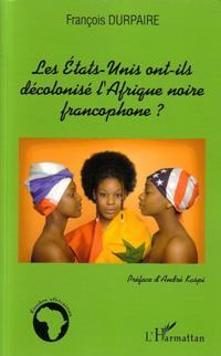 Les Etats-Unis ont-ils decolonise l'Afrique noire francophon