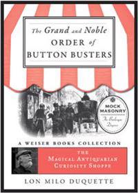 Grand And Noble Order Of Button Busters: A Side Degree For The Use Of Secret Societies, The Object Of Which Is To Revive Interest In The Meetings,...