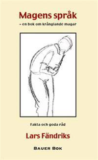 Magens språk : en bok om krånglande magar - fakta och goda råd