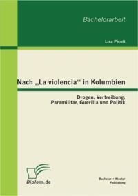 Nach La violencia&quote; in Kolumbien: Drogen, Vertreibung, Paramilitar, Guerilla und Politik