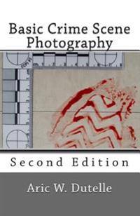 Basic Crime Scene Photography, 2nd Edition
