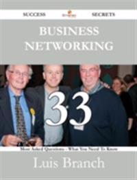Business Networking 33 Success Secrets - 33 Most Asked Questions On Business Networking - What You Need To Know