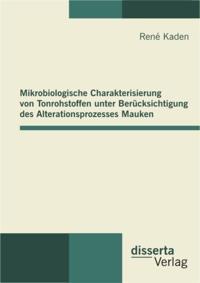 Mikrobiologische Charakterisierung von Tonrohstoffen unter Berucksichtigung des Alterationsprozesses Mauken
