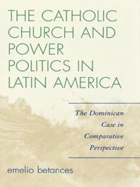 Catholic Church and Power Politics in Latin America