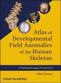 Atlas of Developmental Field Anomalies of the Human Skeleton
