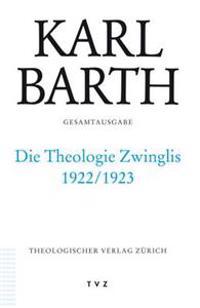 Karl Barth Gesamtausgabe: Band 40: Die Theologie Zwinglis