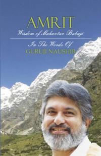 &quote;Amrit&quote; Wisdom of Mahavtar Babaji in the words of Guruji Naushir