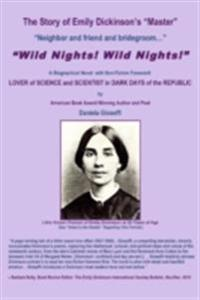 Story of Emily Dickinson's Master: &quote;WILD NIGHTS! WILD NIGHTS!&quote;