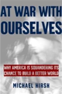At War with Ourselves: Why America Is Squandering Its Chance to Build a Better World