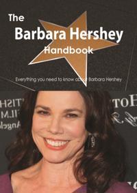 Barbara Hershey Handbook - Everything you need to know about Barbara Hershey