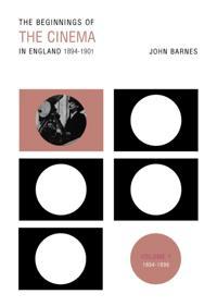 Beginnings Of The Cinema In England,1894-1901: Volume 1