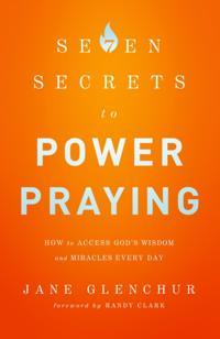 7 Secrets to Power Praying