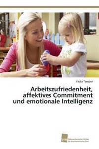 Arbeitszufriedenheit, Affektives Commitment Und Emotionale Intelligenz