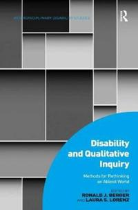Disability and Qualitative Inquiry: Methods for Rethinking an Ableist World