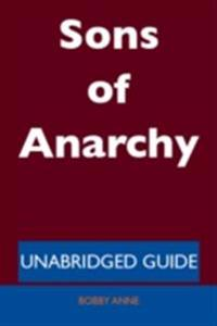 Sons of Anarchy - Unabridged Guide