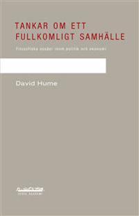 Tankar om ett fullkomligt samhälle : filosofiska essäer inom politik och ekonomi