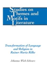Transformation of Language and Religion in Rainer Maria Rilke