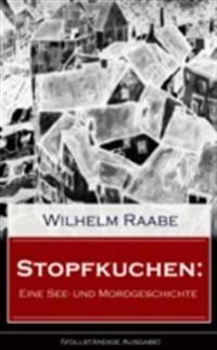 Stopfkuchen: Eine See- und Mordgeschichte (Vollstandige Ausgabe)