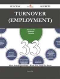 Turnover (employment) 33 Success Secrets - 33 Most Asked Questions On Turnover (employment) - What You Need To Know