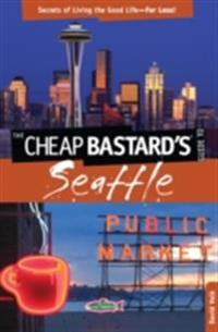 Cheap Bastard's(R) Guide to Seattle