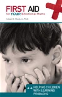 Helping Children with Learning Problems: First Aid for Your Emotional Hurts