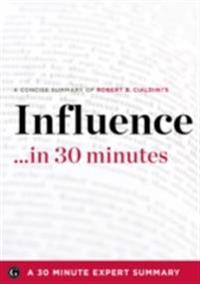 Influence by Robert B. Cialdini - A Concise Understanding in 30 Minutes (30 Minute Expert Series)