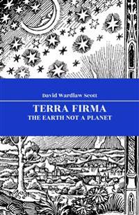 Terra Firma : The Earth Not a Planet