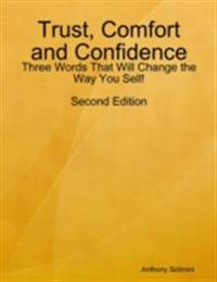 Trust, Comfort and Confidence - Three Words That Will Change the Way You Sell!