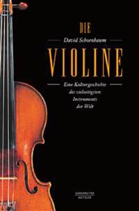 Die Violine: Eine Kulturgeschichte Des Vielseitigsten Instruments Der Weltaus Dem Amerikanischen Von Angelika Legde