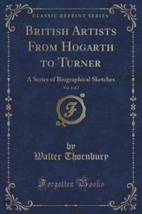 British Artists from Hogarth to Turner, Vol. 1 of 2