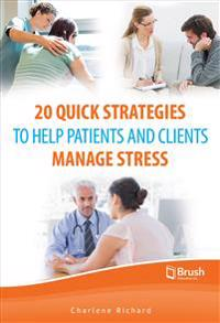 20 Quick Strategies to Help Patients and Clients Manage Stress