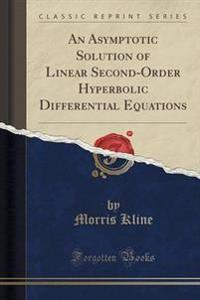 An Asymptotic Solution of Linear Second-Order Hyperbolic Differential Equations (Classic Reprint)