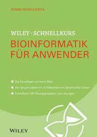 Wiley-Schnellkurs Bioinformatik fur Anwender